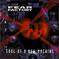 Fear Factory / Soul Of A New Machine