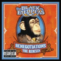 Black Eyed Peas / The Black Eyed Peas - Renegotiations (The Remixes)