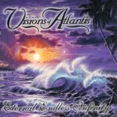 Visions Of Atlantis / Eternal Endless Infinity