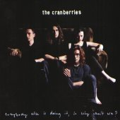 Cranberries / Everybody Else Is Doing It, So Why Can't We?