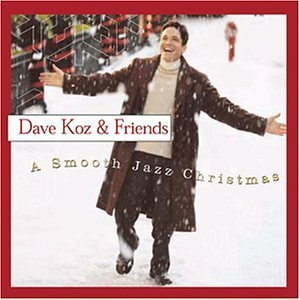 Dave Koz & Friends / A Smooth Jazz Christmas
