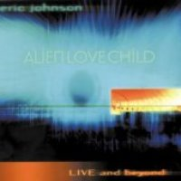 Eric Johnson / Alien Love Child: Live And Beyond (Digipack/일본수입)