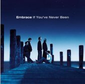 Embrace / If You've Never Been